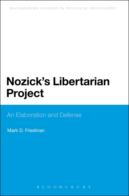 Nozick's Libertarian Project: An Elaboration and Defense by Mark D. Friedman