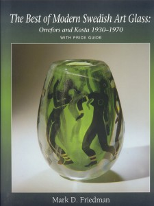 The Best of Modern Swedish Art Glass: Orrefors and Kosta 1930-1970 (with Price Guide) by Mark D. Friedman