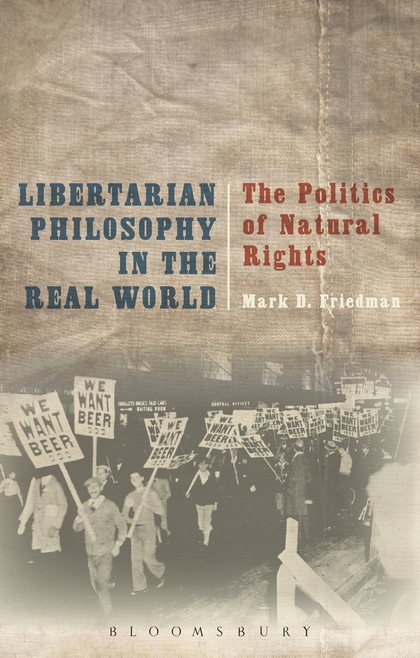The Politics of Natural Rights: Libertarian Philosophy in the Real World by Mark D. Friedman